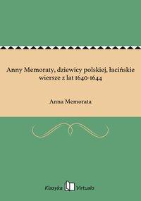 Anny Memoraty, dziewicy polskiej, łacińskie wiersze z lat 1640-1644