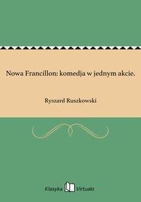 Nowa Francillon: komedja w jednym akcie. - Ryszard Ruszkowski - ebook