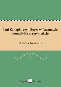 Pani Kanapka czyli Burza w Pacanowie: komedyjka w 1-nym akcie