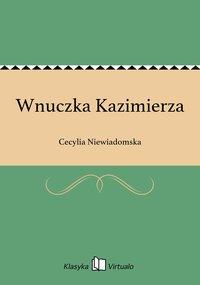 Wnuczka Kazimierza - Cecylia Niewiadomska - ebook