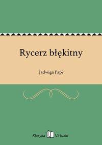 Rycerz błękitny - Jadwiga Papi - ebook