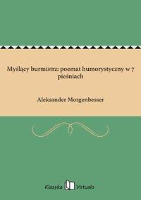 Myślący burmistrz: poemat humorystyczny w 7 pieśniach - Aleksander Morgenbesser - ebook