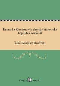 Ryszard z Krzyżanowic, chorąży krakowski: Legenda z wieku XI - Bogusz Zygmunt Stęczyński - ebook