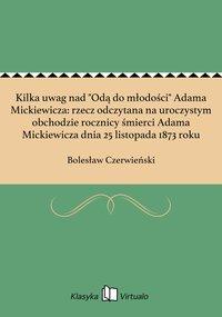 """Kilka uwag nad """"Odą do młodości"""" Adama Mickiewicza: rzecz odczytana na uroczystym obchodzie rocznicy śmierci Adama Mickiewicza dnia 25 listopada 1873 roku"""