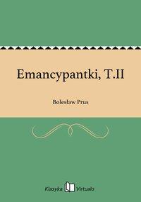 Emancypantki, T.II