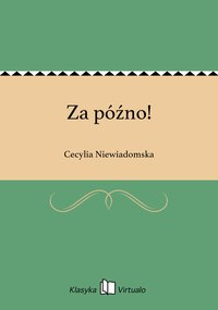 Za późno! - Cecylia Niewiadomska - ebook