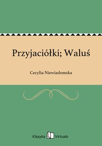 Przyjaciółki; Waluś - Cecylia Niewiadomska - ebook