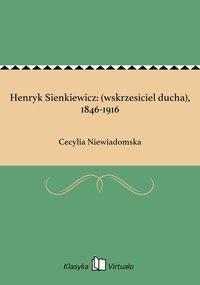 Henryk Sienkiewicz: (wskrzesiciel ducha), 1846-1916
