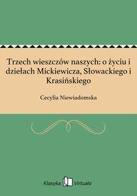 Trzech wieszczów naszych: o życiu i dziełach Mickiewicza, Słowackiego i Krasińskiego - Cecylia Niewiadomska - ebook