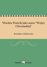 """Wacław Potocki jako autor """"Wojny Chocimskiej"""""""