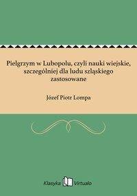 Pielgrzym w Lubopolu, czyli nauki wiejskie, szczególniej dla ludu szląskiego zastosowane