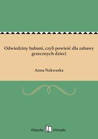 Odwiedziny babuni, czyli powieść dla zabawy grzecznych dzieci - Anna Nakwaska - ebook