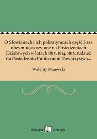 O Słowianach i ich pobratymcach część I-sza obeymuiąca czytane na Posiedzeniach Działowych w latach 1813, 1814, 1815, tudzież na Posiedzeniu Publicznem Towarzystwa Królewskiego Przyjaciół Nauk dnia 30 kwietnia 1816 r. rozprawy o języku sanskry - Walenty Majewski - ebook
