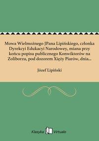 Mowa Wielmożnego JPana Lipińskiego, członka Dyrekcyi Edukacyi Narodowey, miana przy końcu popisu publicznego Konwiktorów na Zoliborzu, pod dozorem Xięży Piarów, dnia 30 lipca 1813