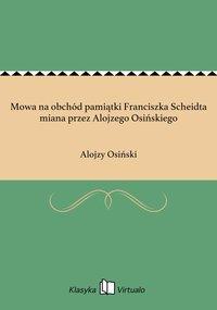 Mowa na obchód pamiątki Franciszka Scheidta miana przez Alojzego Osińskiego