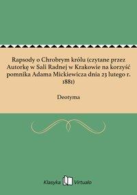 Rapsody o Chrobrym królu (czytane przez Autorkę w Sali Radnej w Krakowie na korzyść pomnika Adama Mickiewicza dnia 23 lutego r. 1881)