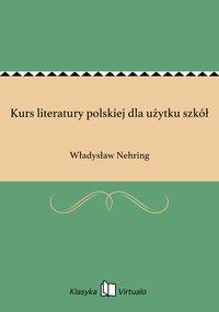 Kurs literatury polskiej dla użytku szkół - Władysław Nehring - ebook