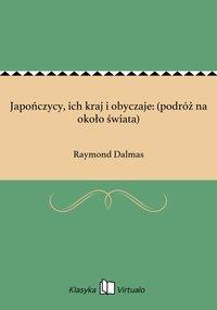 Japończycy, ich kraj i obyczaje: (podróż na około świata) - Raymond Dalmas - ebook