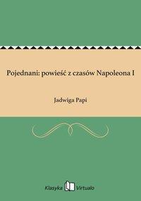 Pojednani: powieść z czasów Napoleona I
