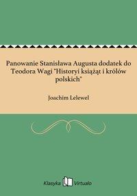 """Panowanie Stanisława Augusta dodatek do Teodora Wagi """"Historyi książąt i królów polskich"""""""