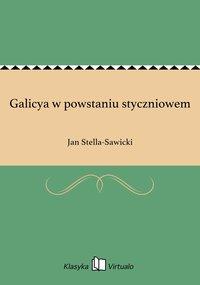 Galicya w powstaniu styczniowem - Jan Stella-Sawicki - ebook