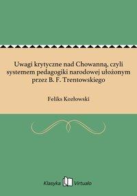 Uwagi krytyczne nad Chowanną, czyli systemem pedagogiki narodowej ułożonym przez B. F. Trentowskiego