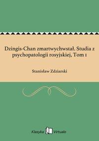 Dzingis-Chan zmartwychwstał. Studia z psychopatologii rosyjskiej, Tom 1