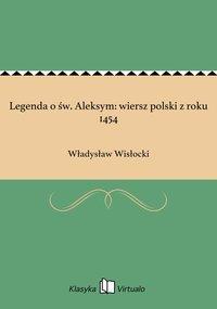 Legenda o św. Aleksym: wiersz polski z roku 1454 - Władysław Wisłocki - ebook
