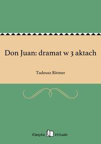 Don Juan: dramat w 3 aktach - Tadeusz Rittner - ebook
