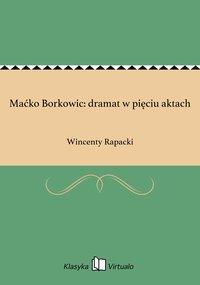 Maćko Borkowic: dramat w pięciu aktach