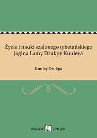 Życie i nauki szalonego tybetańskiego jogina Lamy Drukpy Kunleya - Kunley Drukpa - ebook