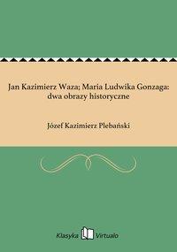 Jan Kazimierz Waza; Maria Ludwika Gonzaga: dwa obrazy historyczne