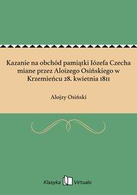 Kazanie na obchód pamiątki Iózefa Czecha miane przez Aloizego Osińskiego w Krzemieńcu 28. kwietnia 1811