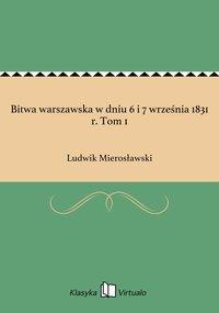 Bitwa warszawska w dniu 6 i 7 września 1831 r. Tom 1