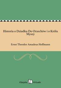 Historia o Dziadku Do Orzechów i o Królu Myszy