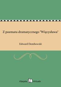 """Z poematu dramatycznego """"Więcysława"""" - Edward Dembowski - ebook"""