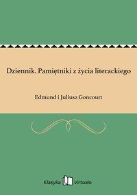 Dziennik. Pamiętniki z życia literackiego - Edmund i Juliusz Goncourt - ebook