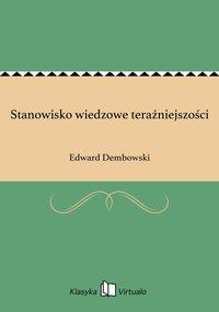 Stanowisko wiedzowe teraźniejszości - Edward Dembowski - ebook