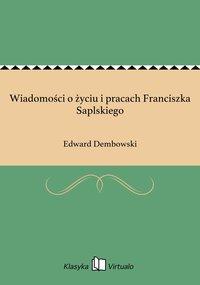 Wiadomości o życiu i pracach Franciszka Saplskiego - Edward Dembowski - ebook