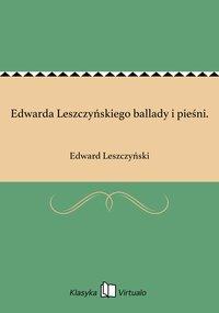 Edwarda Leszczyńskiego ballady i pieśni.