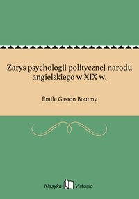 Zarys psychologii politycznej narodu angielskiego w XIX w.