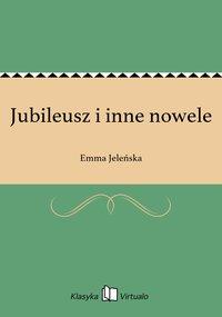 Jubileusz i inne nowele - Emma Jeleńska - ebook