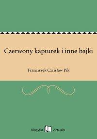 Czerwony kapturek i inne bajki - Franciszek Czcisław Pik - ebook