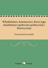 Włodzimierz Antonowicz: Zarys jego działalności społeczno-politycznej i historycznej