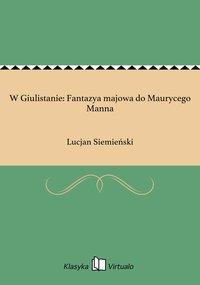 W Giulistanie: Fantazya majowa do Maurycego Manna