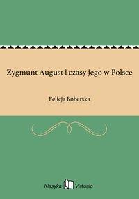 Zygmunt August i czasy jego w Polsce