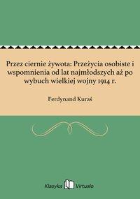 Przez ciernie żywota: Przeżycia osobiste i wspomnienia od lat najmłodszych aż po wybuch wielkiej wojny 1914 r.