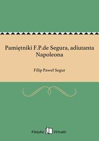 Pamiętniki F.P.de Segura, adiutanta Napoleona - Filip Paweł Segur - ebook