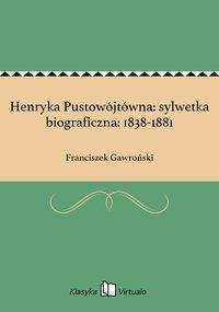Henryka Pustowójtówna: sylwetka biograficzna: 1838-1881