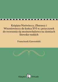 Książęta Nieświeccy, Zbarascy i Wiszniowieccy do końca XVI w.: przyczynek do tworzenia się możnowładztwa na ziemiach litewsko-ruskich